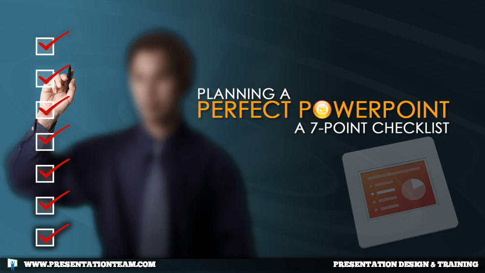 Planning a Perfect PowerPoint - 7 Point Checklist