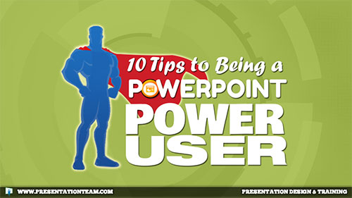 10 Tips to Being a PowerPoint Power User