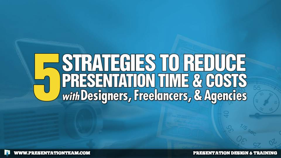 5 Strategies to Reduce Presentation Time and Costs